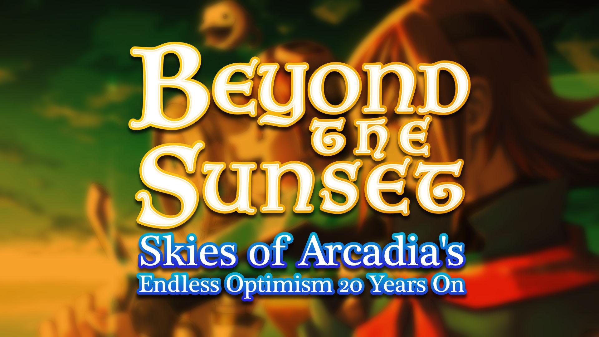 Beyond the Sunset Skies of Arcadia's Endless Optimism