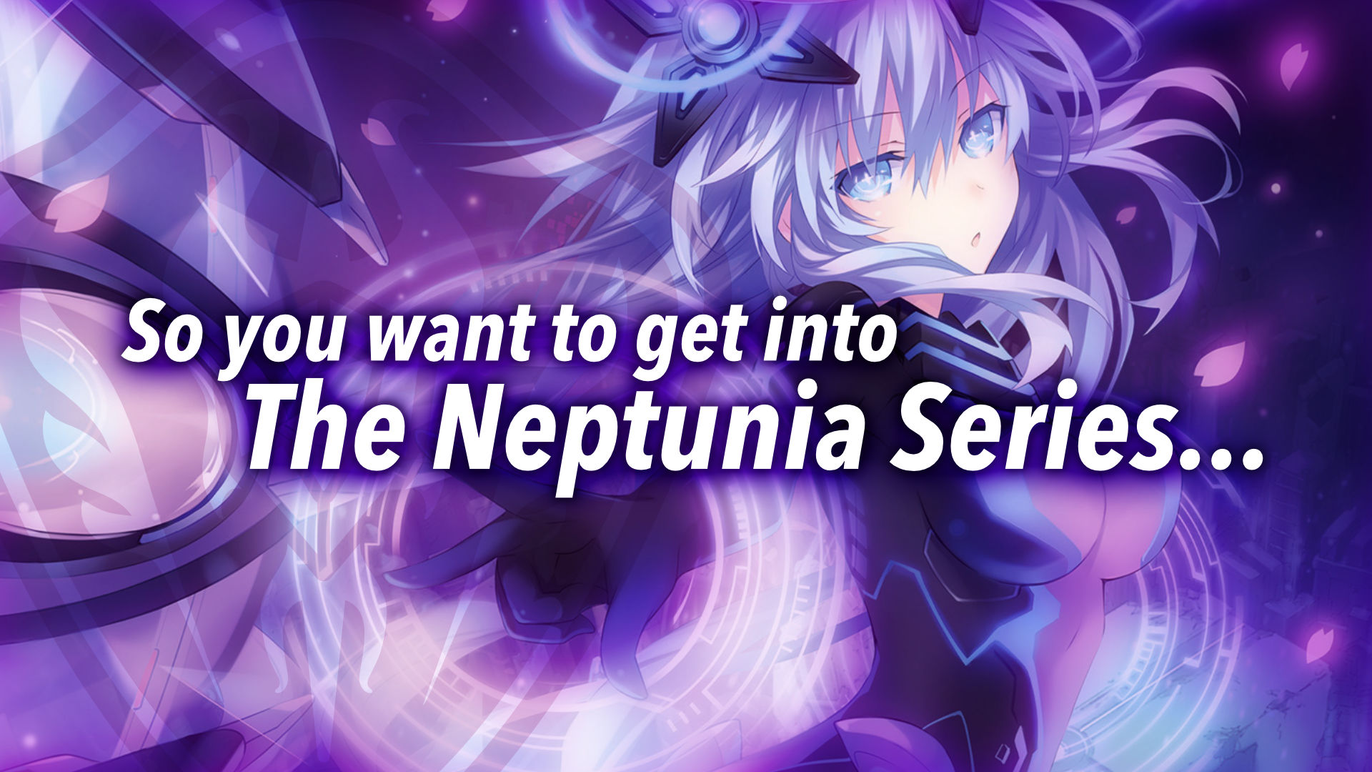 So you want to get into the Neptunia Series Featured